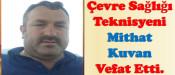 Çevre Sağlığı Teknisyeni Mithat Kuvan Vefat Etti.