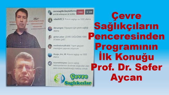 Çevre Sağlıkçıların Penceresinden Programının İlk Konuğu Prof. Dr. Sefer Aycan