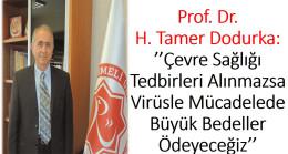 Prof. Dr. H. Tamer Dodurka ''Çevre Sağlığı Tedbirleri Alınmazsa Virüsle Mücadelede Büyük Bedeller Ödeyeceğiz''