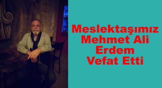Meslektaşımız Mehmet Ali Erdem Vefat Etti