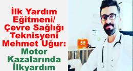 İlk Yardım Eğitmeni/Çevre Sağlığı Teknisyeni Mehmet Uğur: Motor Kazalarında İlkyardım